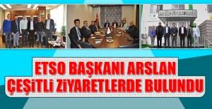 ETSO Başkanı Arslan Çeşitli Ziyaretlerde Bulundu