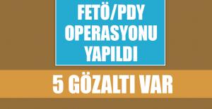 FETÖ/PDY Operasyonu Yapıldı, 5 Gözaltı Var