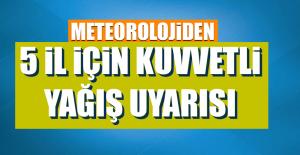 Meteorolojiden 5 İl için Kuvvetli Yağış Uyarısı