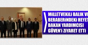Milletvekili Balık ve Beraberindeki Heyet Bakan Yardımcısı Güven'i Ziyaret Etti