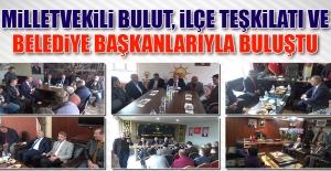 Milletvekili Bulut, İlçe Teşkilatı ve Belediye Başkanlarıyla Buluştu
