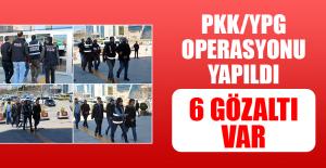 PKK/YPG Operasyonu Yapıldı, 6 Gözaltı Var