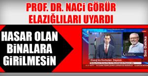 Prof. Dr. Naci Görür Elazığlıları Uyardı