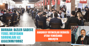 Anadolu Yayıncılar Derneği İftar...