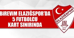 Birevim Elazığspor'da 5 Futbolcu Kart Sınırında