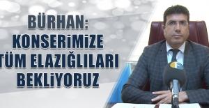 Bürhan: Konserimize Tüm Elazığlıları Bekliyoruz