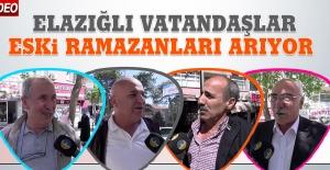 Elazığlı Vatandaşlar Eski Ramazanları Arıyor