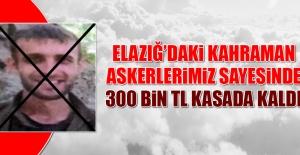 Kahraman Askerlerimiz Sayesinde 300 Bin TL Kasada Kaldı