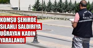 Komşu Şehirde Silahlı Saldırıya Uğrayan Kadın Yaralandı