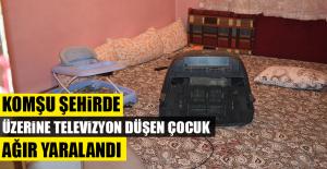 Komşu Şehirde Üzerine Televizyon Düşen Çocuk Ağır Yaralandı