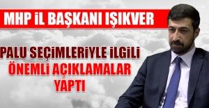 MHP İl Başkanı Işıkver Palu Seçimleriyle İlgili Önemli Açıklamalar Yaptı
