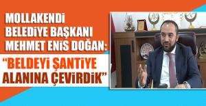 Mollakendi Belediye Başkanı Mehmet Enis Doğan: Beldeyi Şantiye Alanına Çevirdik