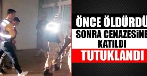 Komşu Şehirde Öldürdüğü Kadının Cenazesine Katılan Şahıs Tutuklandı