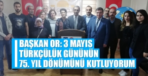 Or: 3 Mayıs Türkçülük Gününün 75. Yıl Dönümünü Kutluyorum