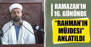 """Ramazan'ın 16. Gününde """"Rahman'ın Müjdesi"""" Anlatıldı"""