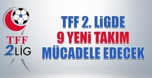 TFF 2. Ligde 9 Yeni Takım Mücadele Edecek