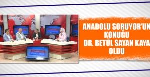 Anadolu Soruyor'un Konuğu Dr. Betül Sayan Kaya Oldu