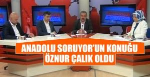 Anadolu Soruyor'un Konuğu Öznur Çalık Oldu