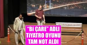 """""""Bi Çare"""" Adlı Tiyatro Oyunu Tam Not Aldı"""