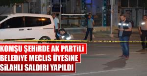 Komşu Şehirde AK Partili Belediye Meclis Üyesine Silahlı Saldırı