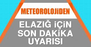 Meteorolojiden Elazığ İçin Son Dakika Uyarısı