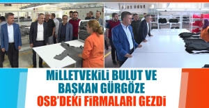 Milletvekili Bulut ve Başkan Gürgöze OSB'deki Firmaları Gezdi