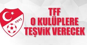 TFF O Kulüplere Teşvik Verecek