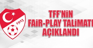 TFF'nin Fair-Play Talimatı Açıklandı