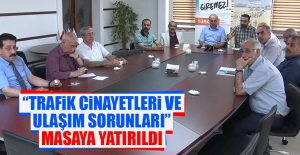 """""""Trafik Cinayetleri ve Ulaşım Sorunları"""" Masaya Yatırıldı"""