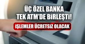 Üç özel banka tek ATM'de birleşti! İşlemler ücretsiz olacak