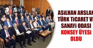 Asilhan Arslan Türk Ticaret ve Sanayi Odası Konsey Üyesi Oldu