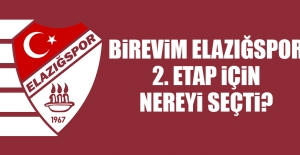 Birevim Elazığspor 2. Etap İçin Nereyi Seçti?