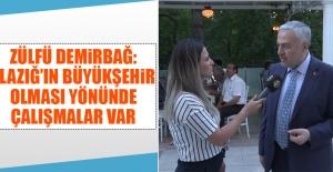 Demirbağ: Elazığın Büyükşehir...