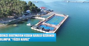 """Denizi Aratmayan Keban Barajı Üzerinde Olimpik """"Yüzer Havuz"""""""