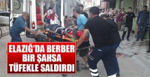 Elazığ'da Berber Bir Şahsa Tüfekle Saldırdı