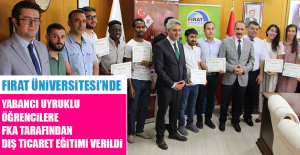 Fırat Üniversitesi'nde Yabancı Uyruklu Öğrencilere FKA Tarafından Dış Ticaret Eğitimi Verildi