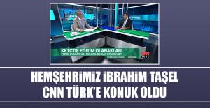 İbrahim Taşel CNN Türk'e Konuk Oldu