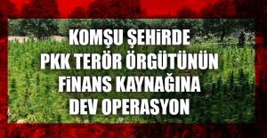 Komşu Şehirde PKK Terör Örgütünün Finans Kaynağına Dev Operasyon