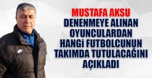 Mustafa Aksu Takımda Tutulacak Oyuncuyu Açıkladı