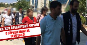 PKK/KCK Operasyonu Yapıldı, 6 Şüpheli Adliyeye Sevk Edildi