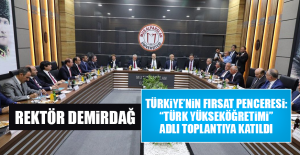"""Rektör Demirdağ, """"Türk Yükseköğretimi"""" Adlı Toplantıya Katıldı"""
