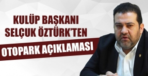 Selçuk Öztürk'ten Otopark Açıklaması