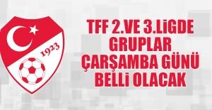 TFF 2. ve 3. Ligde Gruplar Çarşamba Günü Belli Olacak
