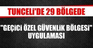 """Tunceli'de 29 Bölgede """"Geçici Özel Güvenlik Bölgesi"""" Uygulaması"""