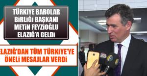 Türkiye Barolar Birliği Başkanı Metin Feyzioğlu Elazığ'a Geldi