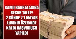 2 Günde 2,1 Milyar Liranın Üzerinde Kredi Başvurusu Yapıldı