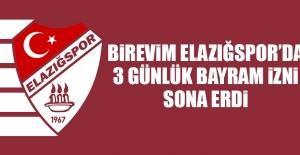 Birevim Elazığspor'da 3 Günlük Bayram İzni Sona Erdi
