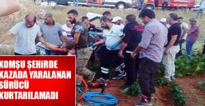 Kazada Yaralanan Sürücü Kurtarılamadı