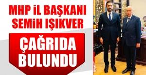 MHP İl Başkanı Işıkver, Çağrıda...