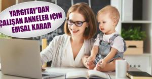 Yargıtay'dan Çalışan Anneler İçin...